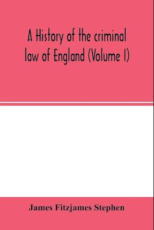 A history of the criminal law of England (Volume I)