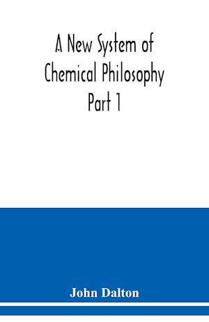 A New System of Chemical Philosophy Part 1