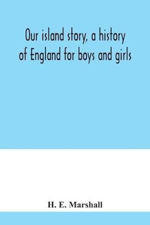 Our island story, a history of England for boys and girls