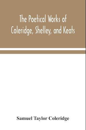 The poetical works of Coleridge, Shelley, and Keats