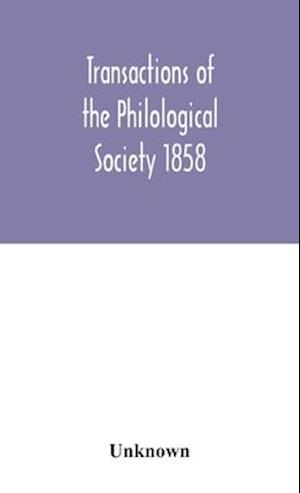 Transactions of the Philological Society 1858