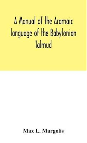 A manual of the Aramaic language of the Babylonian Talmud; grammar, chrestomathy and glossaries
