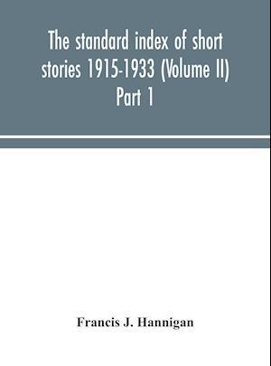 The standard index of short stories 1915-1933 (Volume II) Part 1