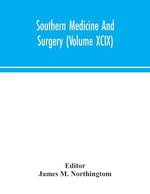 Southern medicine and surgery (Volume XCIX)