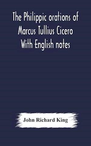 The Philippic orations of Marcus Tullius Cicero  With English notes
