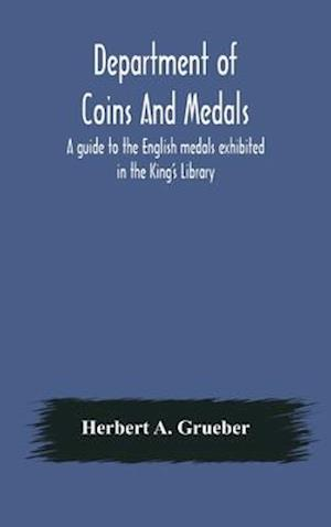 Department of Coins And Medals A guide to the English medals exhibited in the King's Library