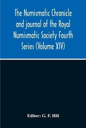 The Numismatic Chronicle And Journal Of The Royal Numismatic Society Fourth Series (Volume Xiv)