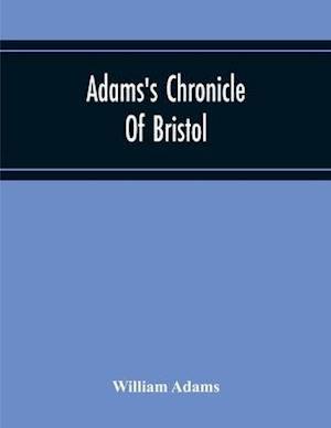 Adams'S Chronicle Of Bristol