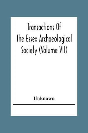 Transactions Of The Essex Archaeological Society (Volume Vii)