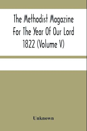 The Methodist Magazine For The Year Of Our Lord 1822 (Volume V)