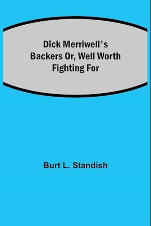Dick Merriwell's Backers Or, Well Worth Fighting For