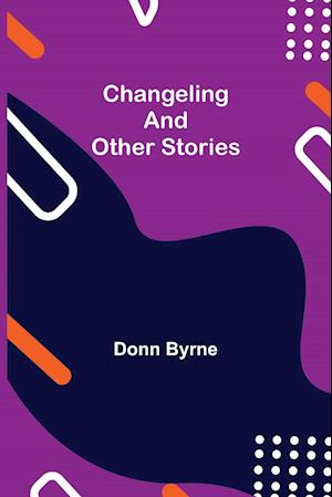 Changeling and Other Stories