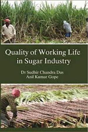 Quality of Working Life in Sugar Industry af Anil Kumar Gope, Prof. Sudhir Chandra (Dr.) Das