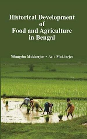 Historical Development of Agriculture and Food in Bengal af Avik Mukherjee, Nilangshu Mukherjee