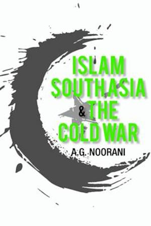 Bog, hardback Islam, South Asia and the Cold War af A. G. Noorani