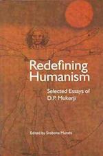 Redefining Humanism - Selected Essays of D.P. Mukherji