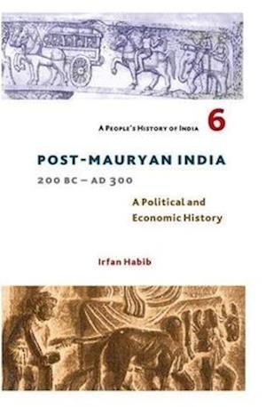 Bog, paperback A People`s History of India 6 - Post Mauryan India, 200 BC - AD 300 af Irfan Habib