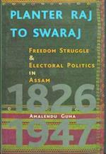 Planter Raj to Swaraj - Freedom Struggle & Electoral Politics in Assam af Amalendu Guha
