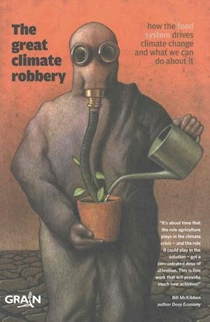 Bog, paperback The Great Climate Robbery How the Food System Drives Climate Change and What We Can Do About it af Grain Grain