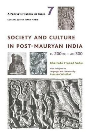 Bog, hardback A People`s History of India 7 - Society and Culture in Post-Mauryan India, C. 200 BC-AD 300 af Bhairabi Prasad Sahu