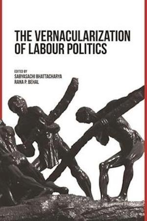 Bog, hardback The Vernacularization of Labour Politics af Sabyasachi Bhattacharya