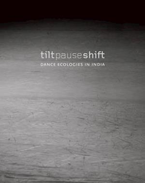 Tilt Pause Shift - Dance Ecologies in India