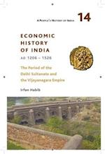 A People`s History of India 14 - Economy and Society of India during the Period of the Delhi Sultanate, c. 1200 to c. 1500 (A Peoples History of India, nr. 14)