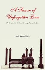 A Season of Unforgotten Love - in His Spirit, in His Heart She Swayed in His Dark... af Amit Kumar Singh