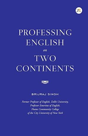 Bog, hæftet Professing English on Two Continents af Brijraj Singh