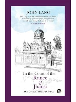 In the Court of the Ranee of Jhansi: and Other Travels in India af John Lang