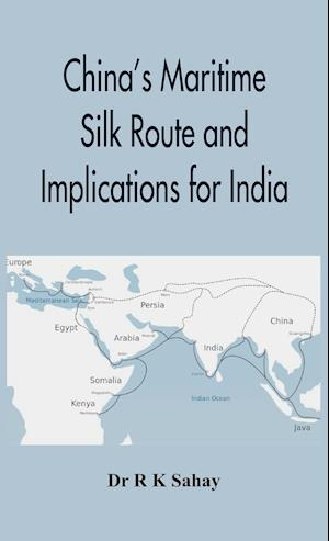 Bog, hardback China's Maritime Silk Route and Implications for India af Dr R K Sahay