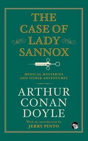 Bog, hæftet The Case of Lady Sannox: Medical Mysteries and Other Adventures af Arthur Conan Doyle