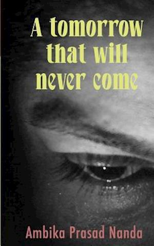 Bog, paperback A Tomorrow That Will Never Come af MR Ambika Prasad Nanda