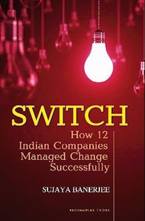 Bog, paperback Switch: How 12 Indian Companies Managed Change Successfully af Sujaya Banerjee