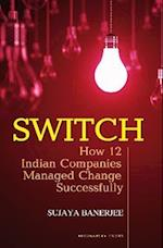 Switch: How 12 Indian Companies Managed Change Successfully