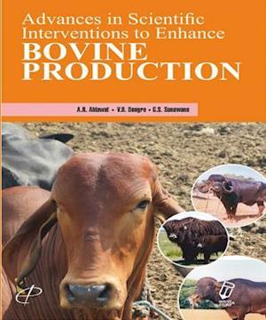 Advances in Scientific Interventions to Enhance Bovine Production af A.R. Ahlawat, G.S. Sonawane, V.B. Dongre