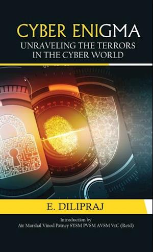Cyber Enigma: Unravelling the Terror in the Cyber World af Mr E Dilipraj
