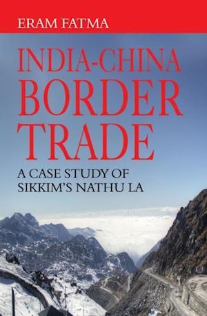 IndiaChina Border Trade: A Case Study of Sikkim's Nathu La af Ms Eram Fatma