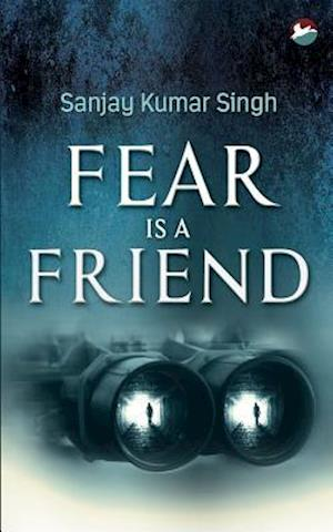 Fear is a Friend af Sanjay Kumar Singh