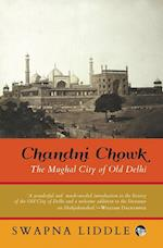 Chandni Chowk: The Mughal City of Old Delhi af Swapna Liddle