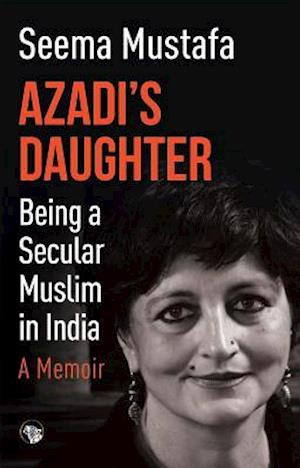 Azadi's Daughter, A Memoir af Seema Mustafa