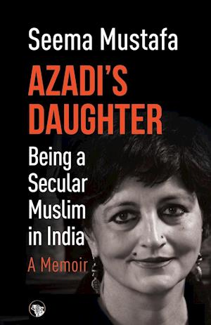 Azadi's Daughter, A Memoir: Being a Secular Muslim in India