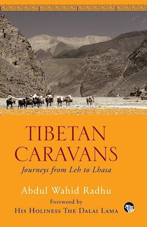 Tibetan Caravans: Journeys From Leh to Lhasa