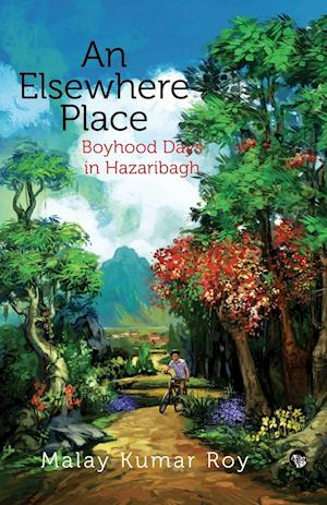 An Elsewhere Place: Boyhood Days in Hazaribagh