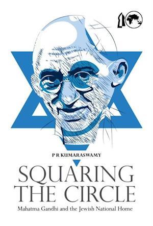 Squaring the Circle: Mahatma Gandhi and the Jewish National Home af Professor P R Kumaraswamy