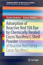 Adsorption of Reactive Red 158 Dye by Chemically Treated Cocos Nucifera L. Shell Powder (Springerbriefs in Molecular Science / Springerbriefs in Green Chemistry for Sustainability)