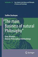 """""""The main Business of natural Philosophy"""" : Isaac Newton's Natural-Philosophical Methodology af Steffen Ducheyne"""