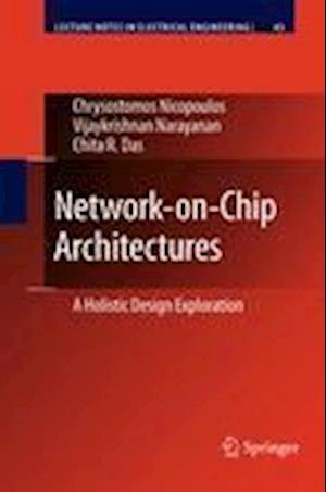 Network-on-Chip Architectures : A Holistic Design Exploration
