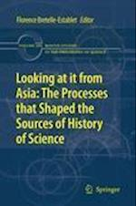 Looking at it from Asia: the Processes That Shaped the Sources of History of Science af Karine Chemla