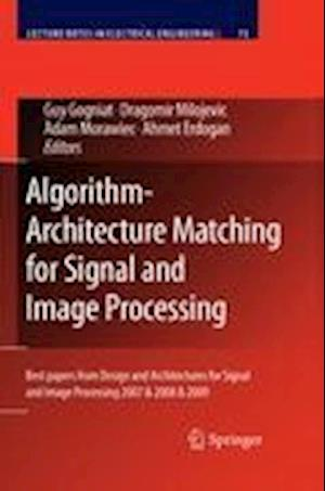 Algorithm-Architecture Matching for Signal and Image Processing: Best Papers from Design and Architectures for Signal and Image Processing 2007 & 2008